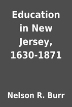 Education in New Jersey, 1630-1871 by Nelson…