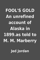 FOOL'S GOLD An unrefined account of…