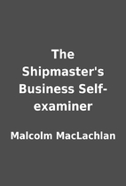The Shipmaster's Business Self-examiner by…