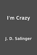 I'm Crazy by J. D. Salinger