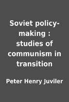 Soviet policy-making : studies of communism…