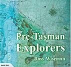 Pre-Tasman Explorers by Ross M Wiseman