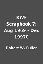 RWF Scrapbook 7: Aug 1969 - Dec 19970 by…