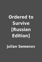 Ordered to Survive [Russian Edition] by…