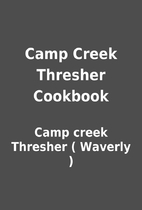 Camp Creek Thresher Cookbook by Camp creek…