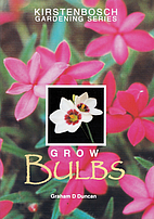 Grow Bulbs (Kirstenbosch Gardening) by…