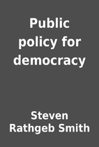 Public policy for democracy by Steven…