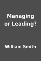Managing or Leading? by William Smith