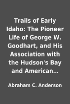 Trails of Early Idaho: The Pioneer Life of…