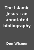 The Islamic Jesus : an annotated…