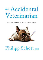 The Accidental Veterinarian: Tales from a…