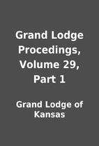 Grand Lodge Procedings, Volume 29, Part 1 by…