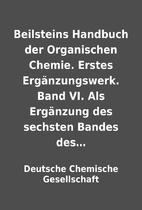 Beilsteins Handbuch der Organischen Chemie.…