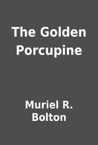 The Golden Porcupine by Muriel R. Bolton