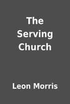 The Serving Church by Leon Morris