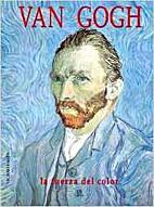 Van Gogh: La fuerza del color by Victoria…