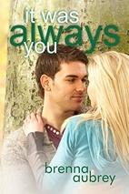 It was Always You by Brenna Aubrey