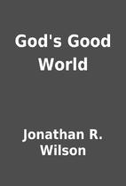 God's Good World by Jonathan R. Wilson