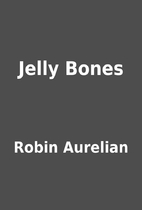 Jelly Bones by Robin Aurelian
