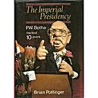 The imperial presidency: P.W. Botha, the…