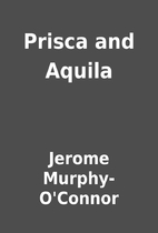 Prisca and Aquila by Jerome Murphy-O'Connor