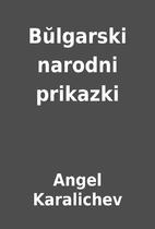 Bŭlgarski narodni prikazki by Angel…