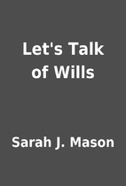 Let's Talk of Wills by Sarah J. Mason