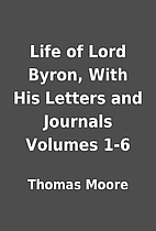 Life of Lord Byron, With His Letters and…