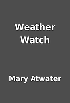 Weather Watch by Mary Atwater