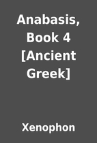 Anabasis, Book 4 [Ancient Greek] by Xenophon