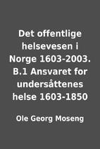 Det offentlige helsevesen i Norge 1603-2003.…