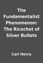 The Fundamentalist Phenomenon: The Ricochet…