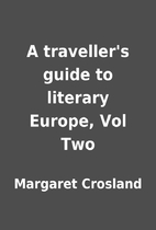 A traveller's guide to literary Europe, Vol…