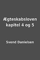 Ægteskabsloven kapitel 4 og 5 by Svend…