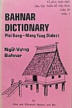Bahnar dictionary : Plei BongMang Yang…