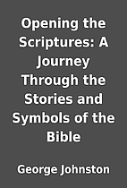 Opening the Scriptures: A Journey Through…