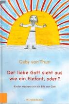 Der liebe Gott sieht aus wie ein Elefant,…