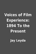 Voices of Film Experience: 1894 To the…