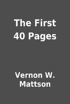 The First 40 Pages by Vernon W. Mattson