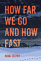 How Far We Go and How Fast by Nora Decter