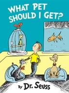 What Pet Should I Get? by Dr. Seuss