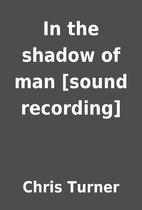 In the shadow of man [sound recording] by…