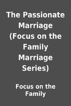 The Passionate Marriage (Focus on the Family…