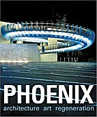 Phoenix : architecture / art/ regeneration…