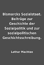 Bismarcks Sozialstaat. Beiträge zur…
