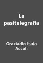 La pasitelegrafia by Graziadio Isaia Ascoli
