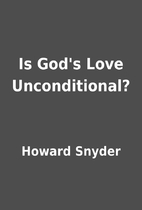 Is God's Love Unconditional? by Howard…