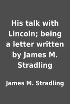 His talk with Lincoln; being a letter…
