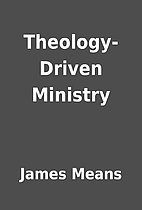 Theology-Driven Ministry by James Means
