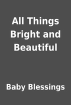 All Things Bright and Beautiful by Baby…